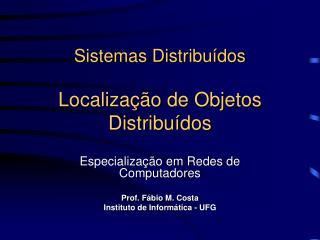 Sistemas Distribuídos Localização de Objetos Distribuídos