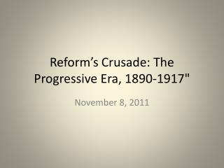 Reform's Crusade: The Progressive Era, 1890-1917""