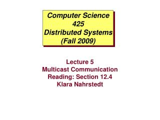 Computer Science 425 Distributed Systems (Fall 2009)