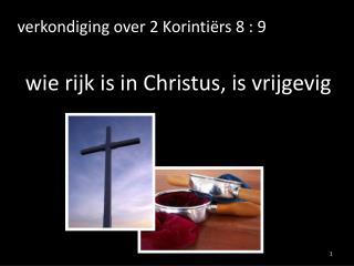 verkondiging over 2 Korintiërs 8 : 9 wie rijk is in Christus, is vrijgevig
