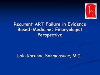 Recurent  ART  Failure  in  Evidence Based - Medicine :  Embryologist Perspective