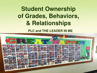 Student Ownership  of Grades, Behaviors,  & Relationships