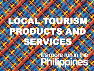 LOCAL TOURISM PRODUCTS AND SERVICES