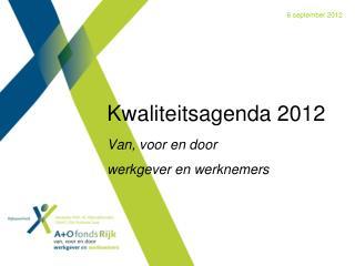 Kwaliteitsagenda 2012 Van, voor en door  werkgever en werknemers