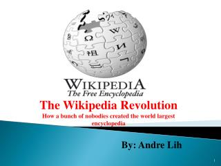 The Wikipedia Revolution How a bunch of nobodies created the world largest encyclopedia