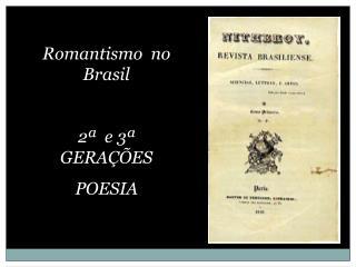 Romantismo  no Brasil 2ª  e 3ª GERAÇÕES POESIA