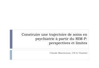 Construire une trajectoire de soins en psychiatrie � partir du RIM-P:  perspectives et limites