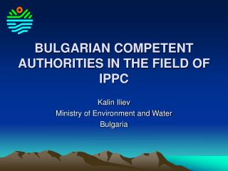 BULGARIAN COMPETENT AUTHORITIES IN THE FIELD OF IPPC