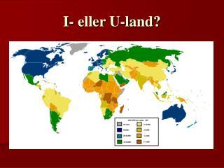 I- eller U-land?