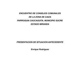 ENCUENTRO DE CONSEJOS COMUNALES  DE LA ZONA DE CAIZA PARROQUIA CAUCAGUITA, MUNICIPIO SUCRE