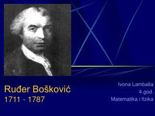 Ruđer Bošković 1711 - 1787