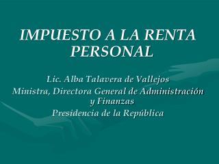 IMPUESTO A LA RENTA PERSONAL Lic. Alba Talavera de Vallejos
