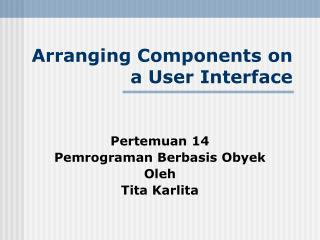 Arranging Components on a User Interface