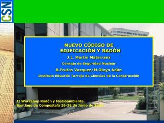 NUEVO CÓDIGO DE   EDIFICACIÓN Y RADÓN J.L. Martín Matarranz Consejo de Seguridad Nuclear