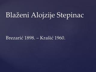 Blaženi Alojzije Stepinac Brezarić 1898. – Krašić 1960.