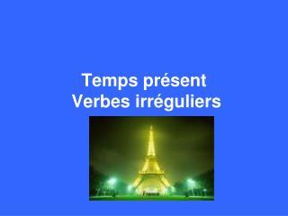 Temps présent  Verbes irréguliers