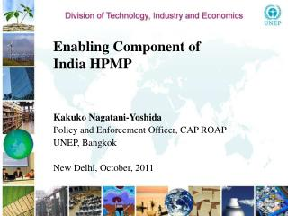 Enabling Component of  India HPMP Kakuko Nagatani-Yoshida Policy and Enforcement Officer, CAP ROAP