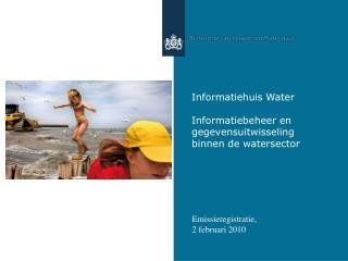 Informatiehuis Water Informatiebeheer en gegevensuitwisseling binnen de watersector