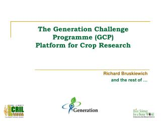 The Generation Challenge Programme (GCP)  Platform for Crop Research