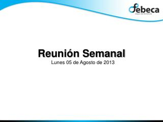 Reunión Semanal  Lunes 05 de Agosto de 2013