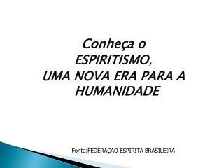 Conheça o ESPIRITISMO , UMA NOVA ERAPARA A HUMANIDADE