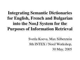 Svetla Koeva, Max Silbetztein   8th INTEX / NooJ Workshop,  30 May, 2005