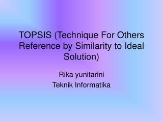 TOPSIS (Technique For Others Reference by Similarity to Ideal Solution)