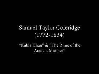 Samuel Taylor Coleridge (1772-1834)
