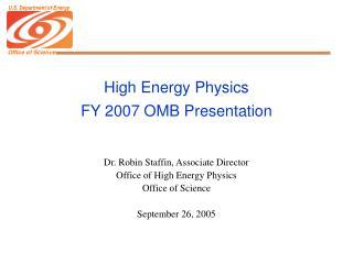 High Energy Physics FY 2007 OMB Presentation