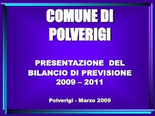 COMUNE DI POLVERIGI  PRESENTAZIONE  DEL BILANCIO DI PREVISIONE 2009 – 2011 Polverigi - Marzo 2009