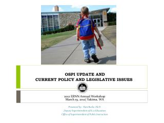 OSPI UPDATE AND  CURRENT POLICY AND LEGISLATIVE ISSUES
