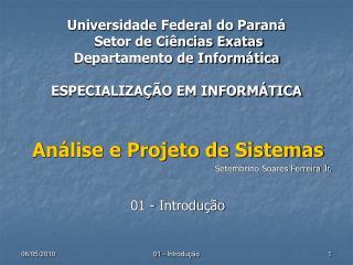 Análise e Projeto de Sistemas Setembrino Soares Ferreira Jr. 01 - Introdução