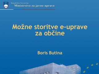 Možne storitve e-uprave za občine Boris Butina
