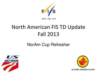 North American FIS TD Update Fall 2013