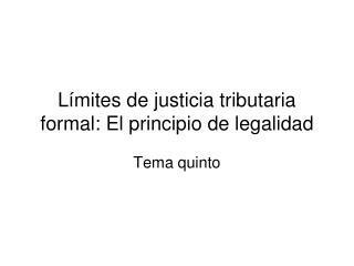 Límites de justicia tributaria formal: El principio de legalidad