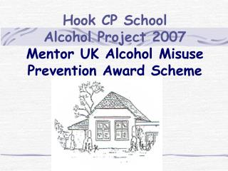 Hook CP School  Alcohol Project 2007 Mentor UK Alcohol Misuse Prevention Award Scheme