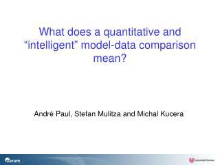 "What does a quantitative and ""intelligent"" model-data comparison mean?"