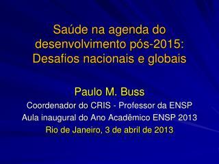 Sa�de na agenda do desenvolvimento p�s-2015: Desafios nacionais e globais