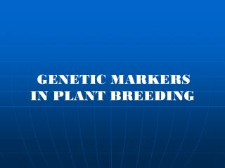 GENETIC MARKERS  IN PLANT BREEDING