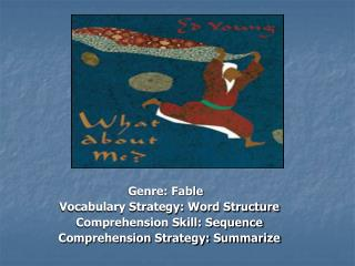 Genre: Fable   Vocabulary Strategy: Word Structure   Comprehension Skill: Sequence   Comprehension Strategy: Summarize