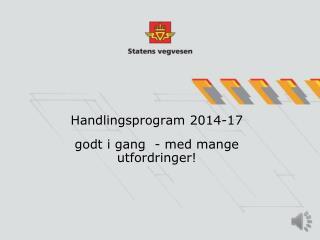 Handlingsprogram 2014-17  godt i gang  - med mange utfordringer!