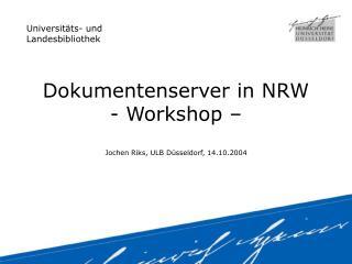 Dokumentenserver in NRW - Workshop – Jochen Riks, ULB Düsseldorf, 14.10.2004