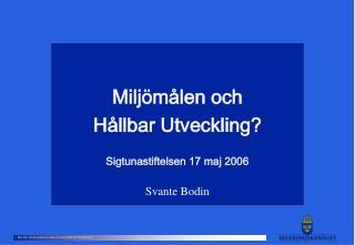 Miljömålen och  Hållbar Utveckling? Sigtunastiftelsen 17 maj 2006 Svante Bodin