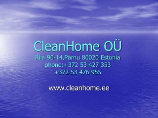 CleanHome OÜ Riia 90-14,Pärnu 80020 Estonia phone:+372 53 427 353 +372 53 476 955