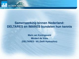 Samenwerking binnen Nederland:  DELTARES en IMARES bundelen hun kennis