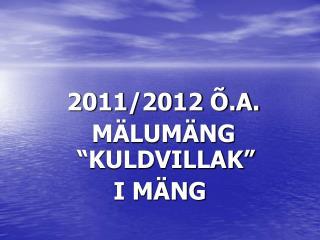 """2011/2012 Õ.A.   MÄLUMÄNG """"KULDVILLAK"""" I MÄNG"""