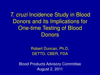 Robert Duncan, Ph.D. DETTD, CBER, FDA Blood Products Advisory Committee August 2, 2011