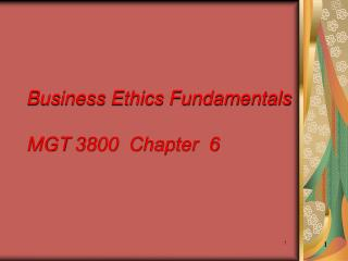 Business Ethics Fundamentals MGT 3800  Chapter  6