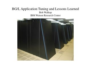 BG/L Application Tuning and Lessons Learned Bob Walkup IBM Watson Research Center