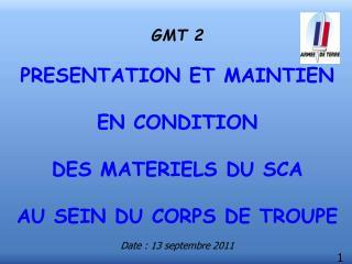 GMT 2  PRESENTATION ET MAINTIEN  EN CONDITION DES MATERIELS DU SCA AU SEIN DU CORPS DE TROUPE